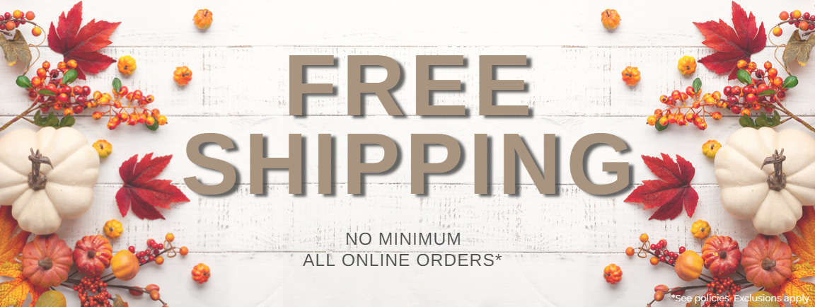 Free Shipping for Online Orders. No minimum